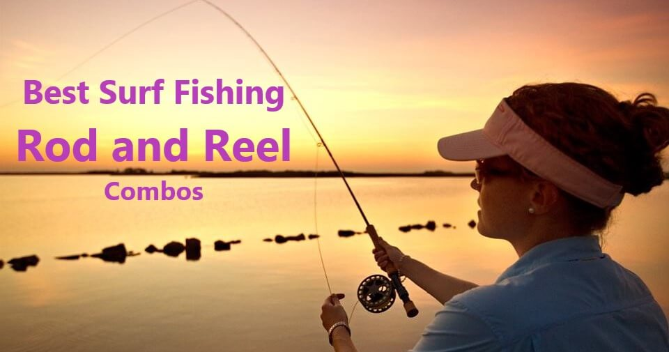 Best Surf Fishing Rod and Reel Combos