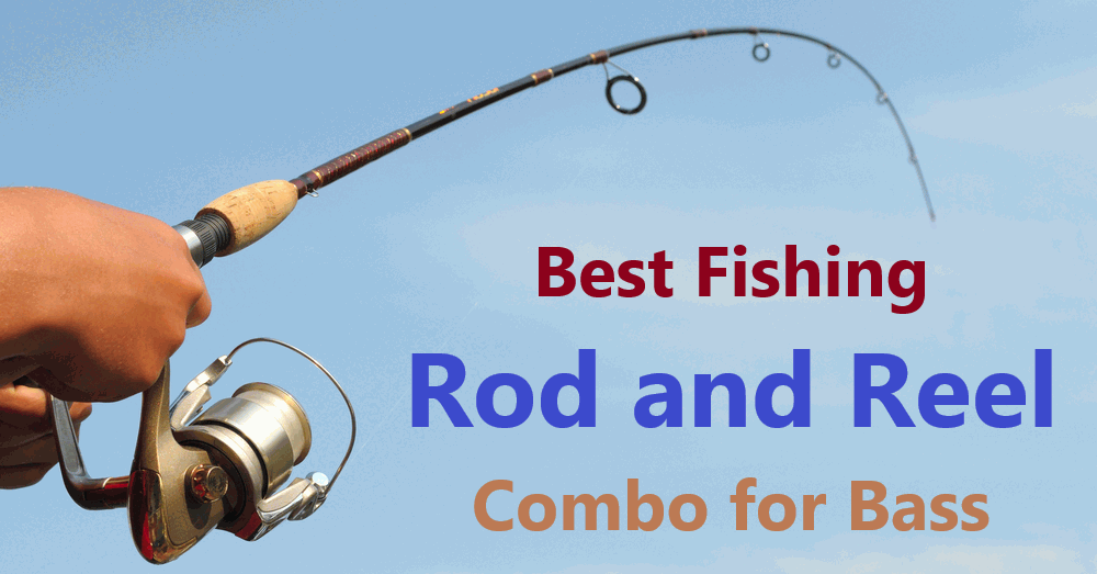 Best Fishing Rod and Reel Combo for Bass