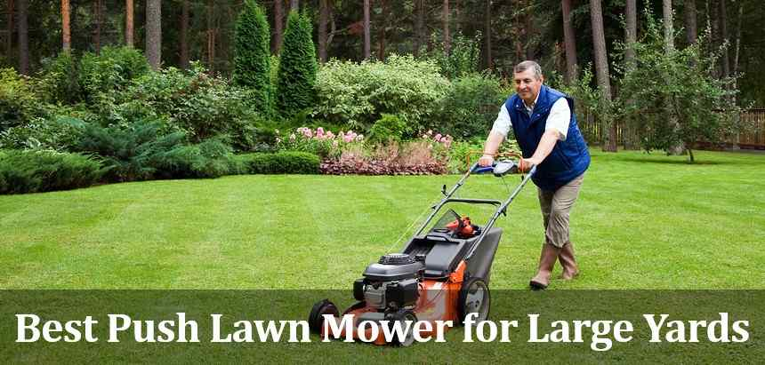 Best Push Lawn Mower for Large Yards